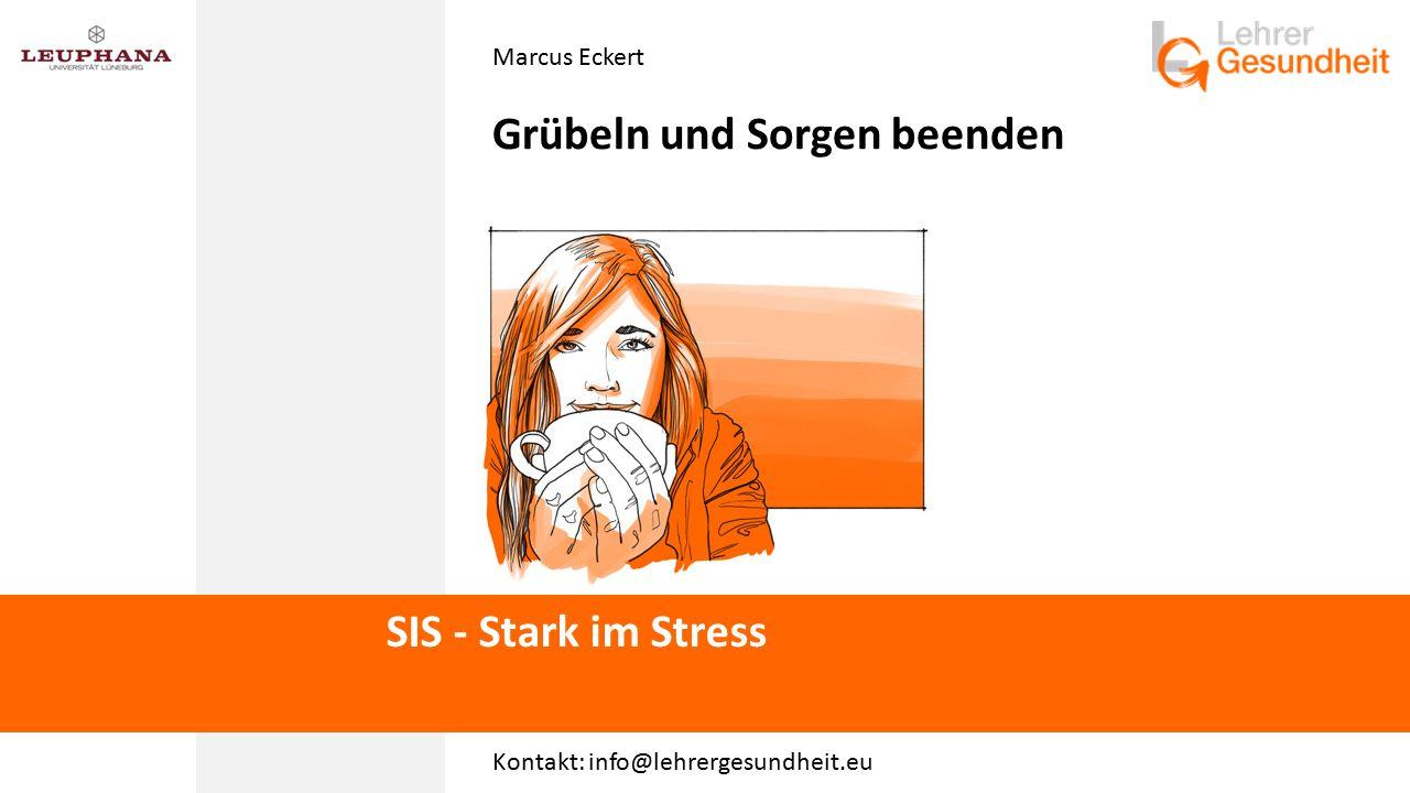 Marcus Eckert Grübeln und Sorgen beenden SIS - Stark im Stress Kontakt: info@lehrergesundheit.eu
