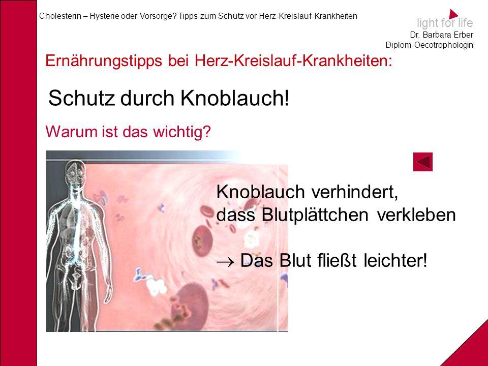 light for life Dr. Barbara Erber Diplom-Oecotrophologin Cholesterin – Hysterie oder Vorsorge? Tipps zum Schutz vor Herz-Kreislauf-Krankheiten Ernährun