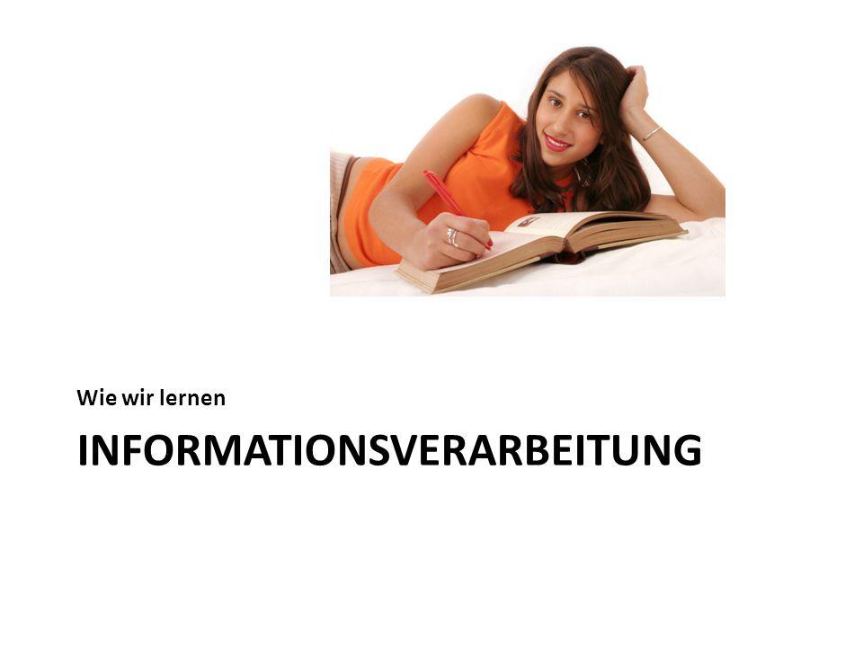 INFORMATIONSVERARBEITUNG Wie wir lernen