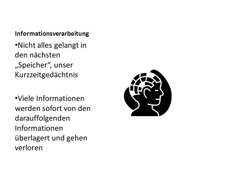 """Informationsverarbeitung Nicht alles gelangt in den nächsten """"Speicher"""", unser Kurzzeitgedächtnis Viele Informationen werden sofort von den darauffolg"""