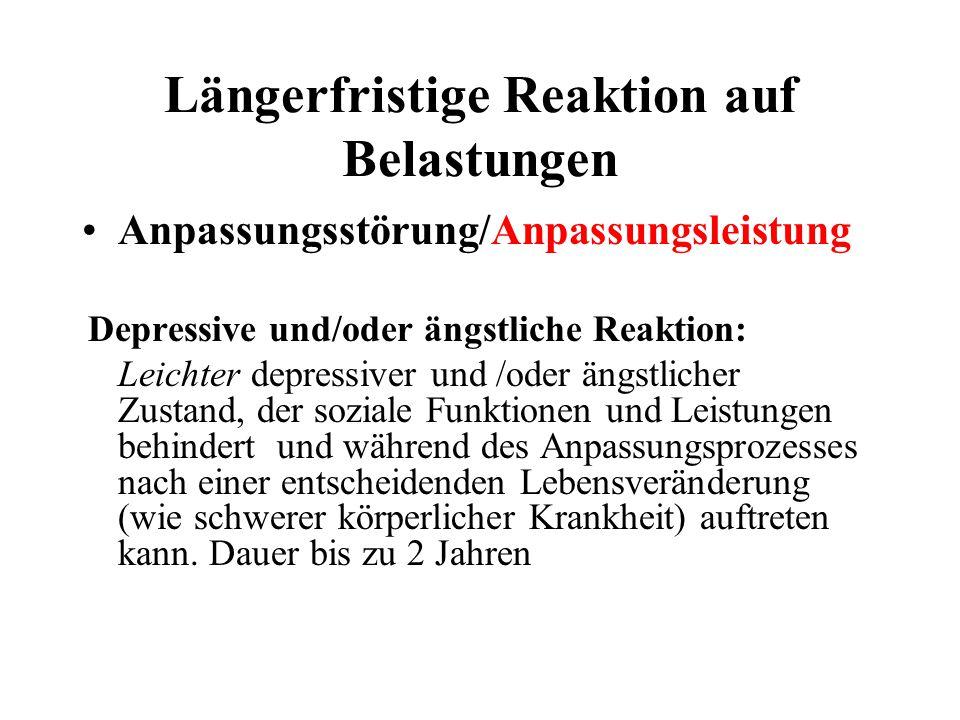 Längerfristige Reaktion auf Belastungen Anpassungsstörung/Anpassungsleistung Depressive und/oder ängstliche Reaktion: Leichter depressiver und /oder ä