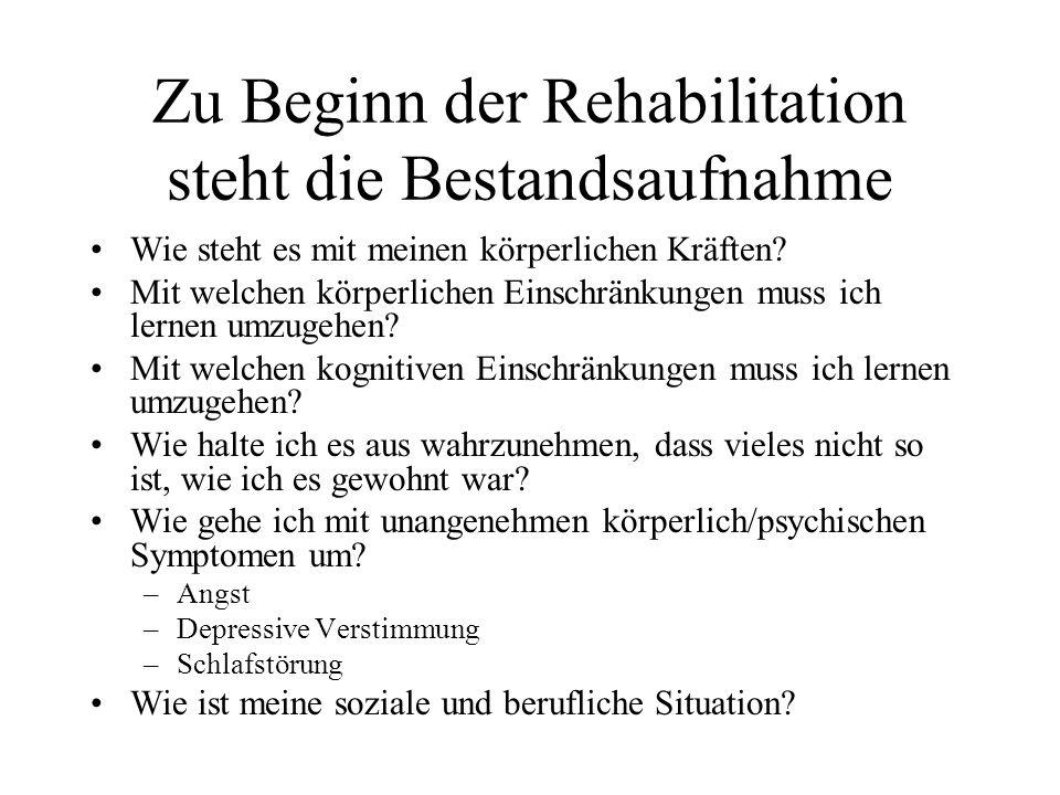 Zu Beginn der Rehabilitation steht die Bestandsaufnahme Wie steht es mit meinen körperlichen Kräften? Mit welchen körperlichen Einschränkungen muss ic