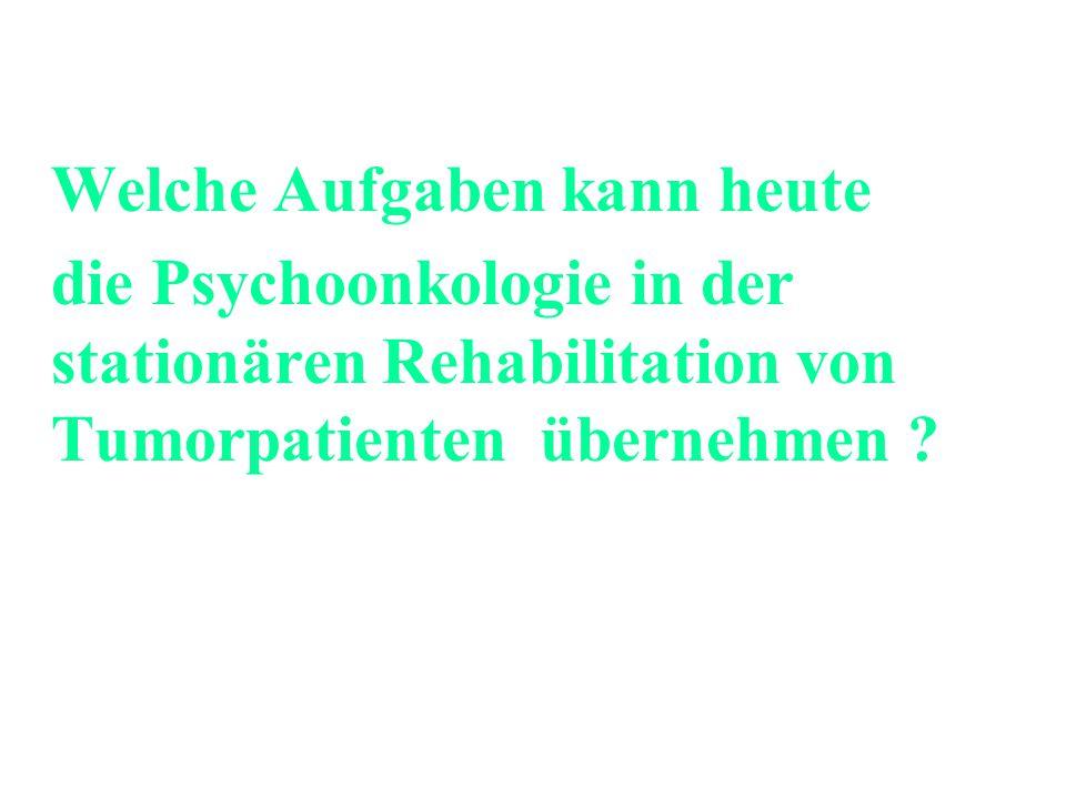Welche Aufgaben kann heute die Psychoonkologie in der stationären Rehabilitation von Tumorpatienten übernehmen ?