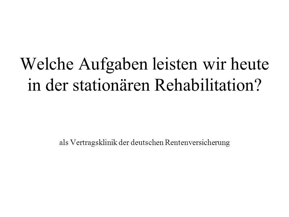 Welche Aufgaben leisten wir heute in der stationären Rehabilitation? als Vertragsklinik der deutschen Rentenversicherung