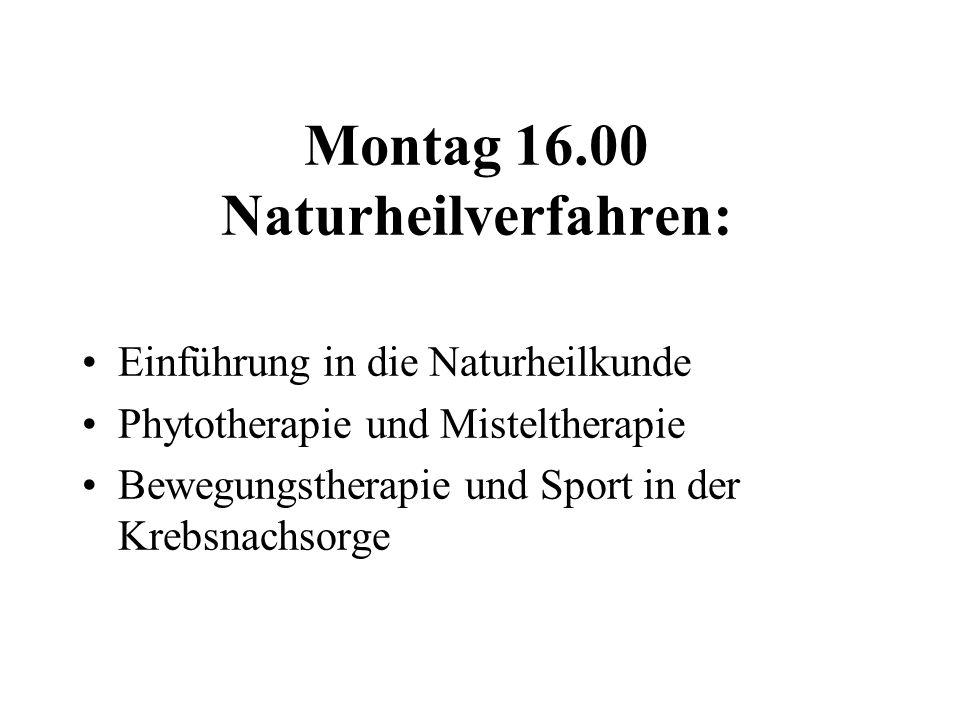 Montag 16.00 Naturheilverfahren: Einführung in die Naturheilkunde Phytotherapie und Misteltherapie Bewegungstherapie und Sport in der Krebsnachsorge