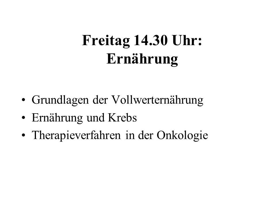 Freitag 14.30 Uhr: Ernährung Grundlagen der Vollwerternährung Ernährung und Krebs Therapieverfahren in der Onkologie