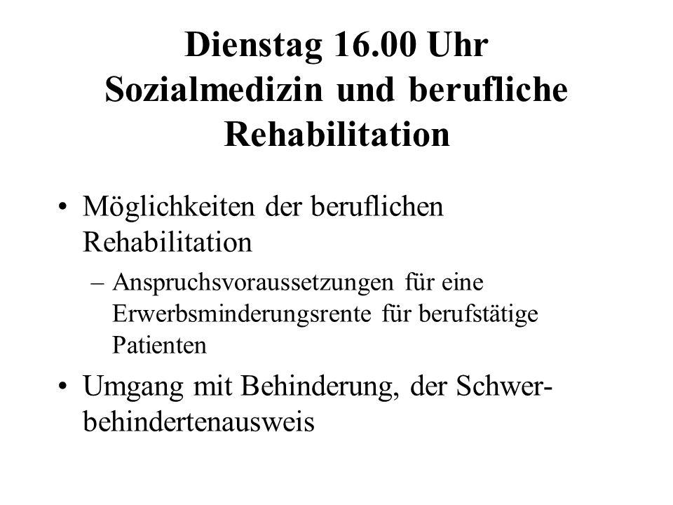 Dienstag 16.00 Uhr Sozialmedizin und berufliche Rehabilitation Möglichkeiten der beruflichen Rehabilitation –Anspruchsvoraussetzungen für eine Erwerbs