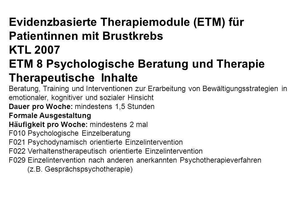 Evidenzbasierte Therapiemodule (ETM) für Patientinnen mit Brustkrebs KTL 2007 ETM 8 Psychologische Beratung und Therapie Therapeutische Inhalte Beratu