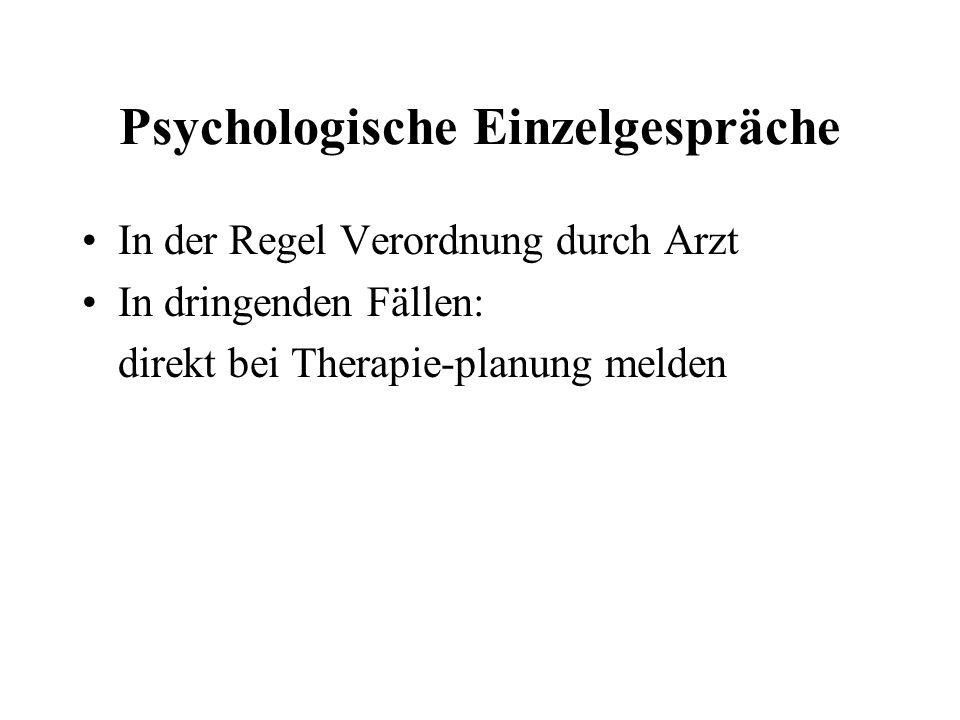 Psychologische Einzelgespräche In der Regel Verordnung durch Arzt In dringenden Fällen: direkt bei Therapie-planung melden