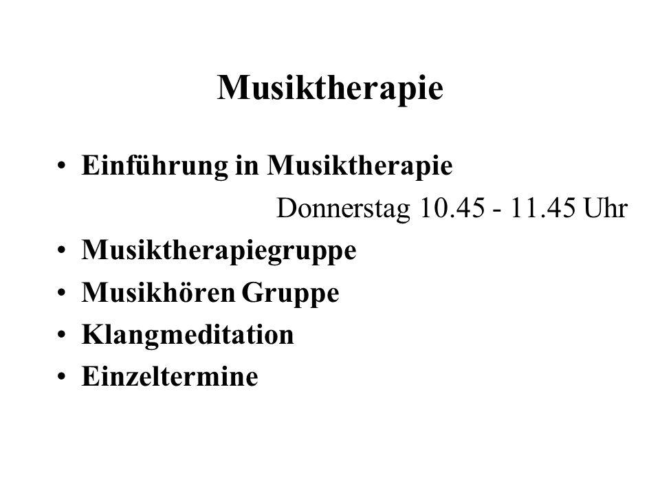 Musiktherapie Einführung in Musiktherapie Donnerstag 10.45 - 11.45 Uhr Musiktherapiegruppe Musikhören Gruppe Klangmeditation Einzeltermine