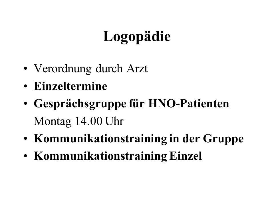 Logopädie Verordnung durch Arzt Einzeltermine Gesprächsgruppe für HNO-Patienten Montag 14.00 Uhr Kommunikationstraining in der Gruppe Kommunikationstr