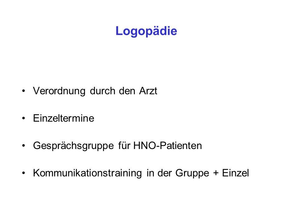 Logopädie Verordnung durch den Arzt Einzeltermine Gesprächsgruppe für HNO-Patienten Kommunikationstraining in der Gruppe + Einzel