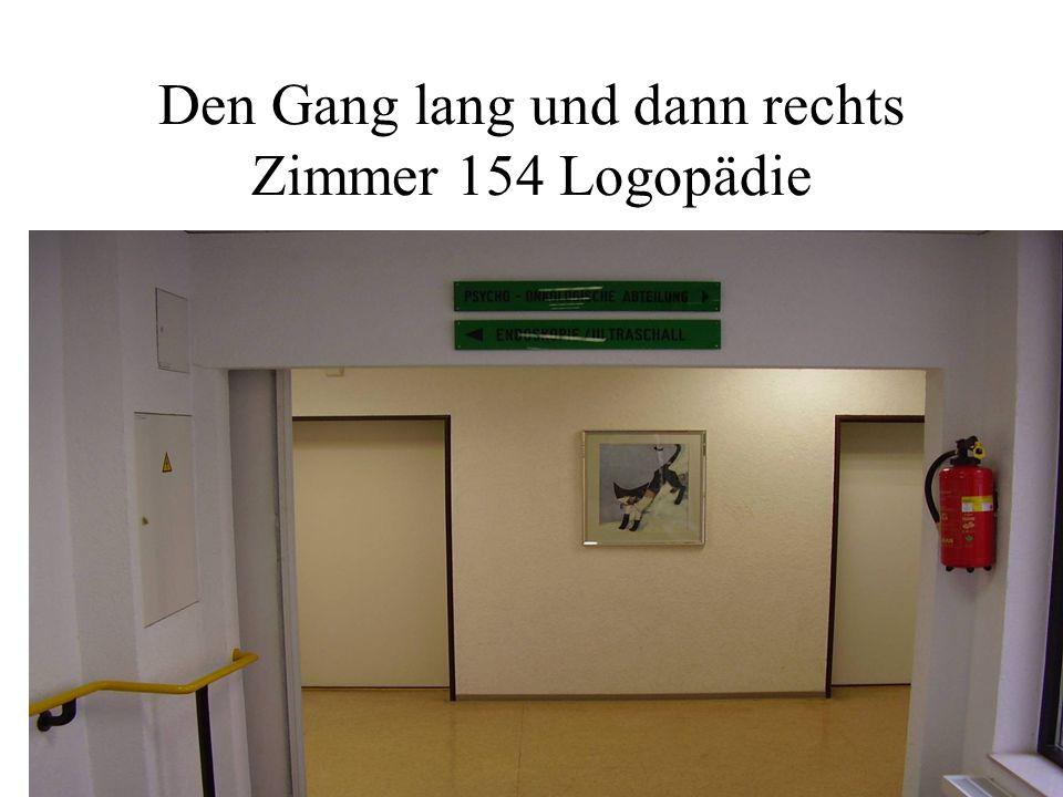 Den Gang lang und dann rechts Zimmer 154 Logopädie