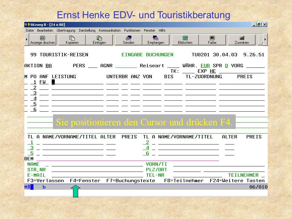 Sie positionieren den Cursor und drücken F4. Ernst Henke EDV- und Touristikberatung