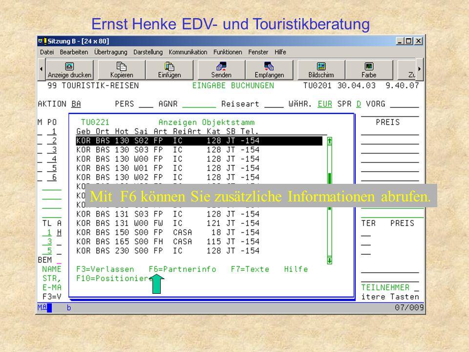 Mit F6 können Sie zusätzliche Informationen abrufen. Ernst Henke EDV- und Touristikberatung