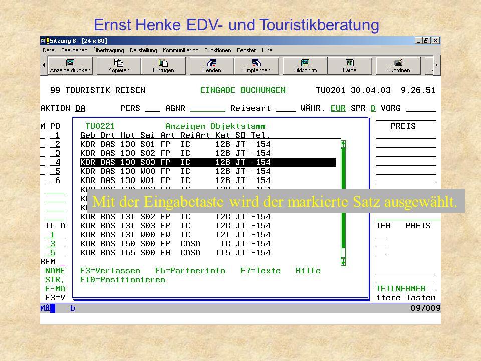 Mit der Eingabetaste wird der markierte Satz ausgewählt. Ernst Henke EDV- und Touristikberatung