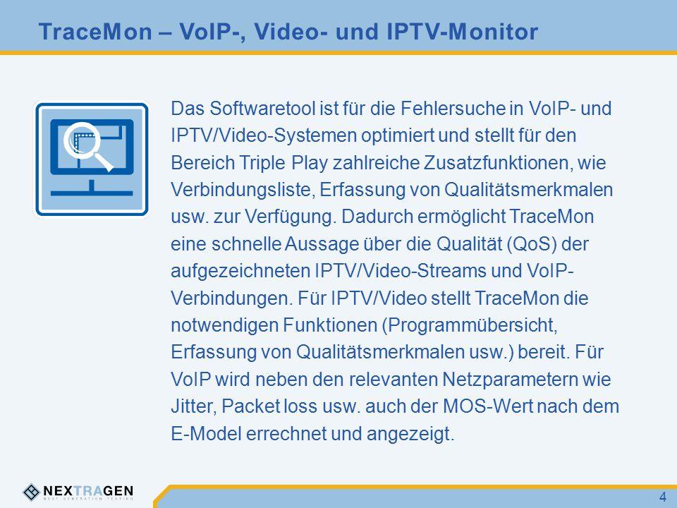 TraceMon – VoIP-, Video- und IPTV-Monitor 4 Das Softwaretool ist für die Fehlersuche in VoIP- und IPTV/Video-Systemen optimiert und stellt für den Bereich Triple Play zahlreiche Zusatzfunktionen, wie Verbindungsliste, Erfassung von Qualitätsmerkmalen usw.