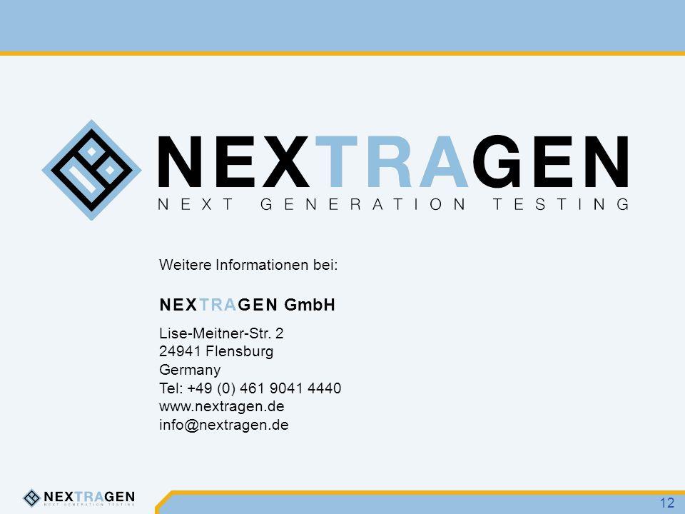 Weitere Informationen bei: NEXTRAGEN GmbH Lise-Meitner-Str. 2 24941 Flensburg Germany Tel: +49 (0) 461 9041 4440 www.nextragen.de info@nextragen.de 12