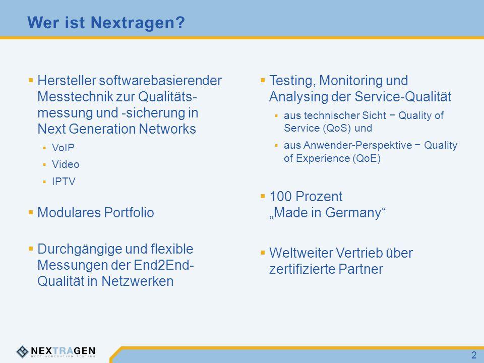 Wer ist Nextragen? 2  Hersteller softwarebasierender Messtechnik zur Qualitäts- messung und -sicherung in Next Generation Networks  VoIP  Video  I