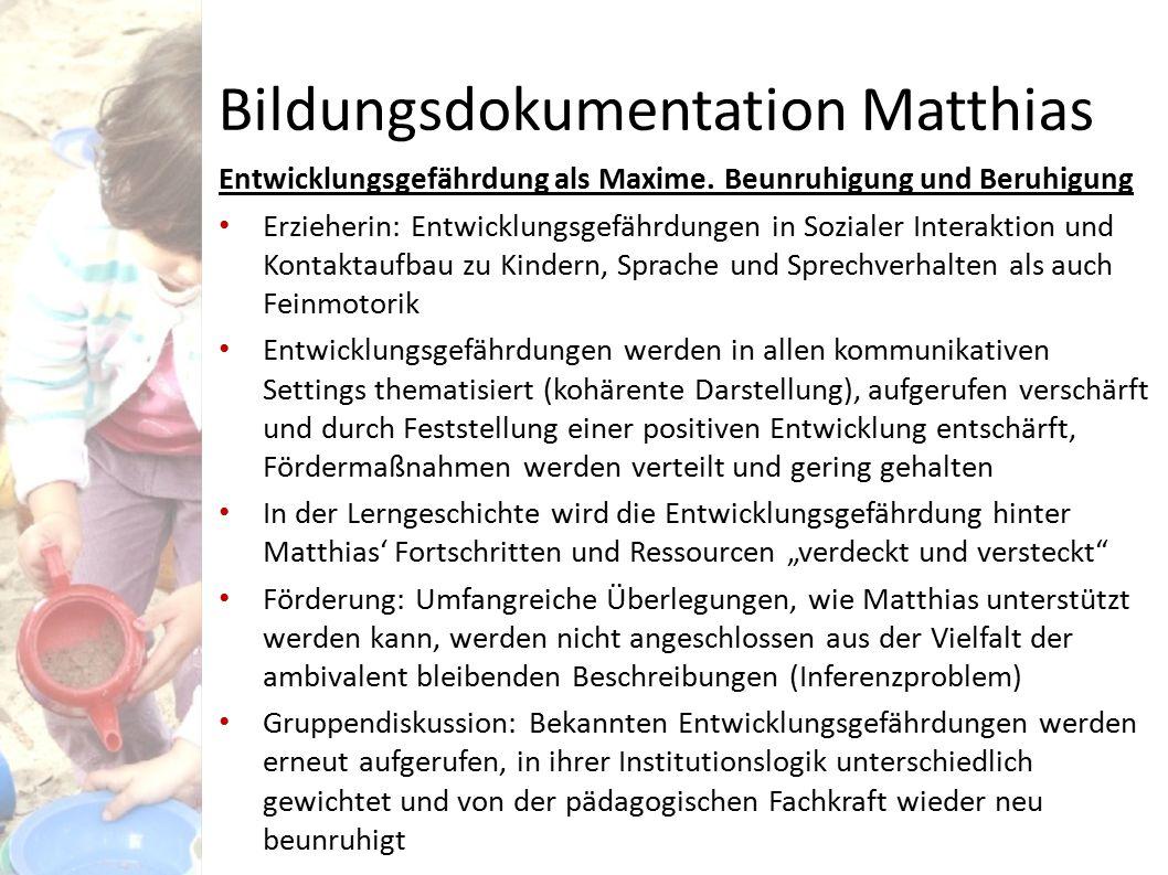 Bildungsdokumentation Matthias Entwicklungsgefährdung als Maxime. Beunruhigung und Beruhigung Erzieherin: Entwicklungsgefährdungen in Sozialer Interak