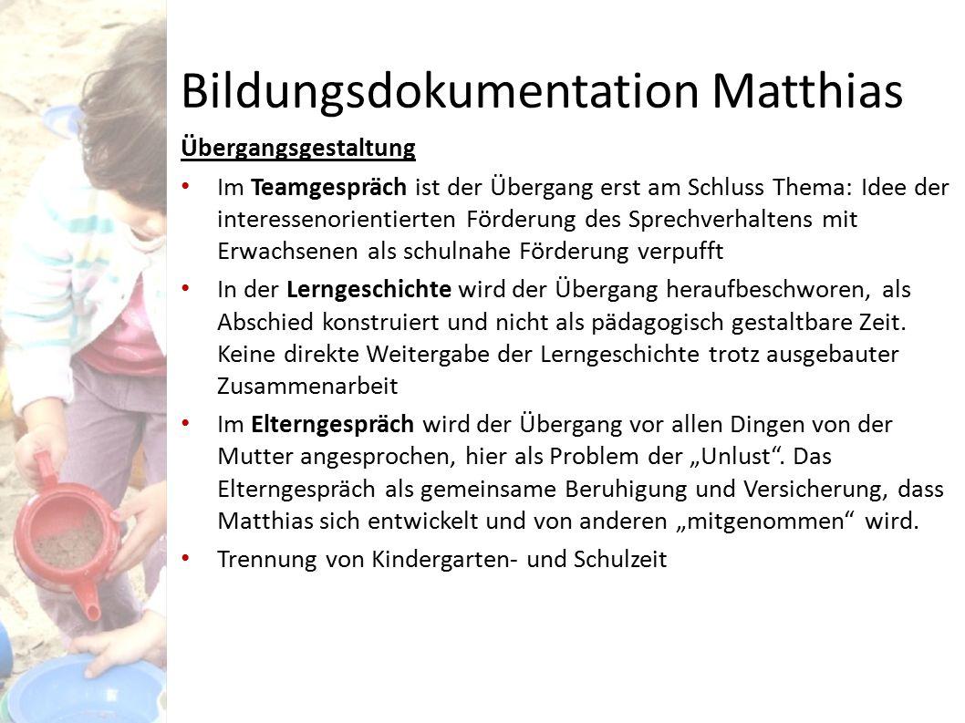 Bildungsdokumentation Matthias Übergangsgestaltung Im Teamgespräch ist der Übergang erst am Schluss Thema: Idee der interessenorientierten Förderung d