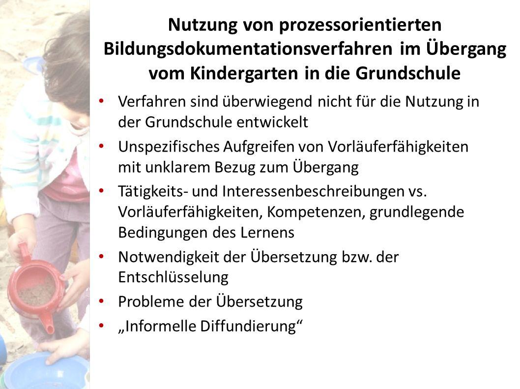Nutzung von prozessorientierten Bildungsdokumentationsverfahren im Übergang vom Kindergarten in die Grundschule Verfahren sind überwiegend nicht für d