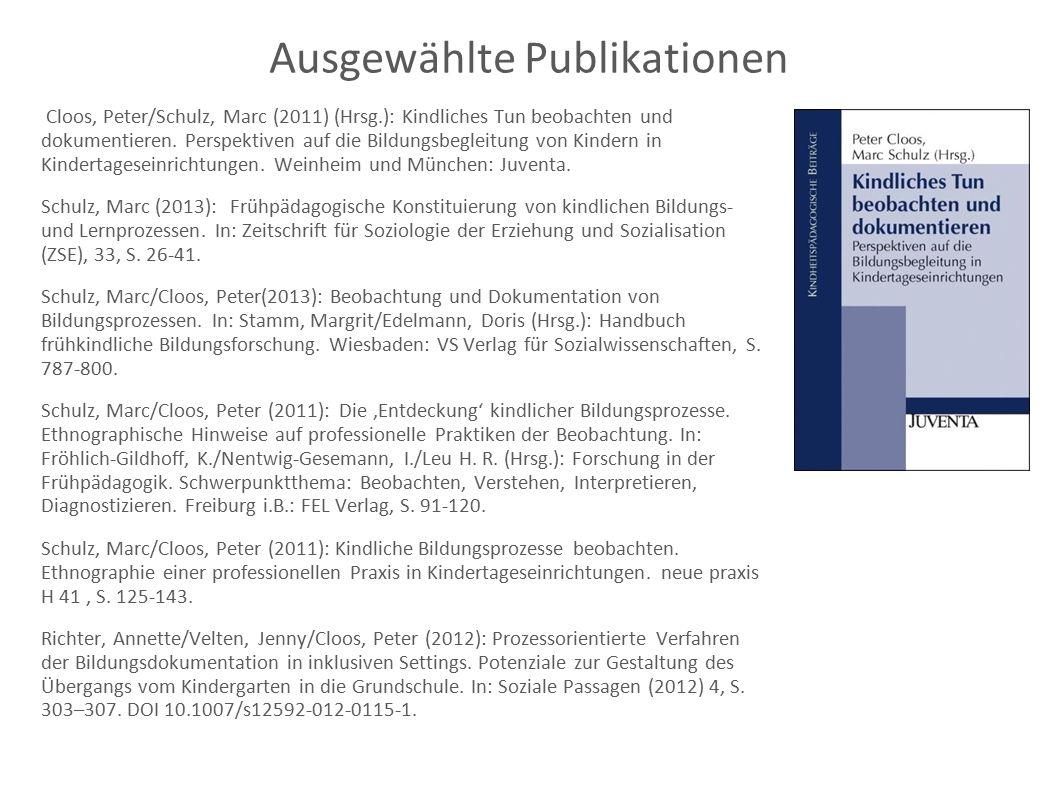 Ausgewählte Publikationen Cloos, Peter/Schulz, Marc (2011) (Hrsg.): Kindliches Tun beobachten und dokumentieren.