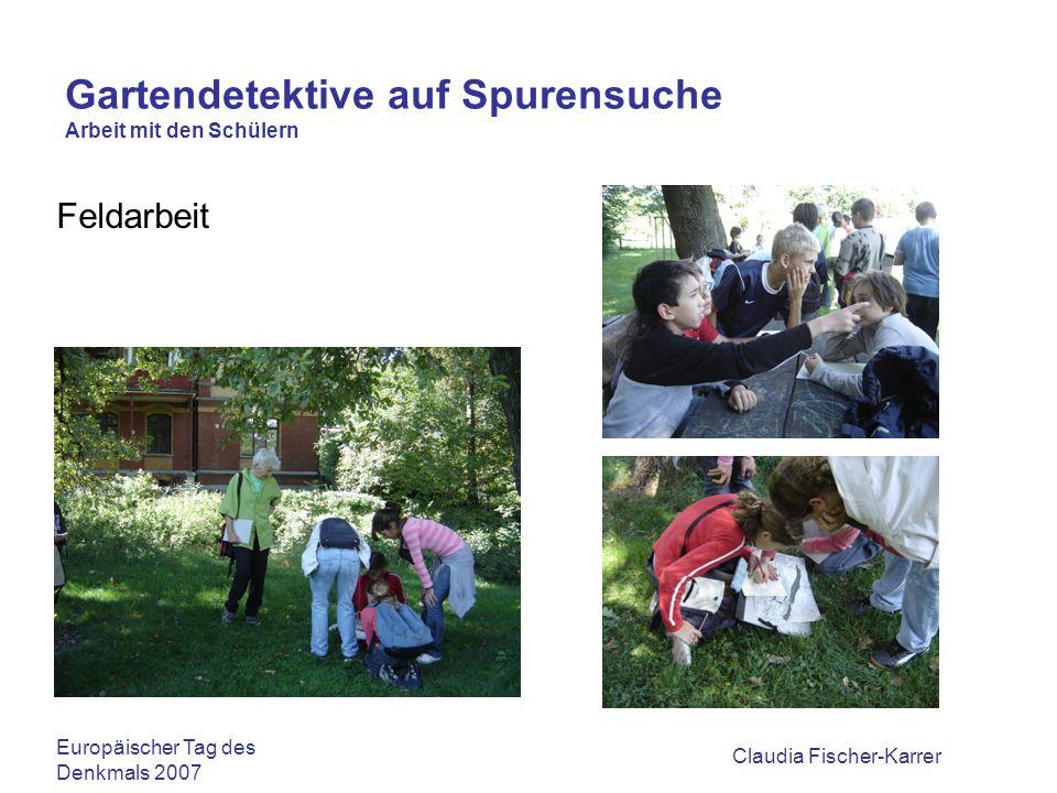Claudia Fischer-Karrer Gartendetektive auf Spurensuche Arbeit mit den Schülern Umsetzung im Schulzimmer Europäischer Tag des Denkmals 2007