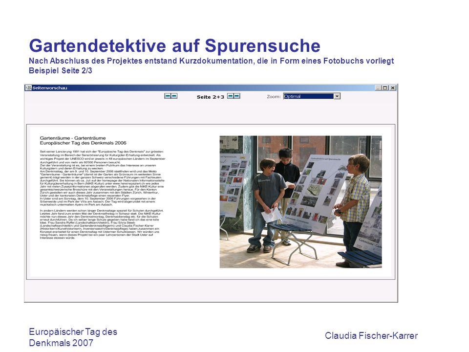 Claudia Fischer-Karrer Gartendetektive auf Spurensuche Nach Abschluss des Projektes entstand Kurzdokumentation, die in Form eines Fotobuchs vorliegt Beispiel Seite 6/7 Europäischer Tag des Denkmals 2007