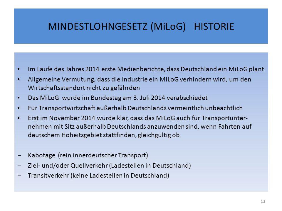 MINDESTLOHNGESETZ (MiLoG) HISTORIE Im Laufe des Jahres 2014 erste Medienberichte, dass Deutschland ein MiLoG plant Allgemeine Vermutung, dass die Industrie ein MiLoG verhindern wird, um den Wirtschaftsstandort nicht zu gefährden Das MiLoG wurde im Bundestag am 3.