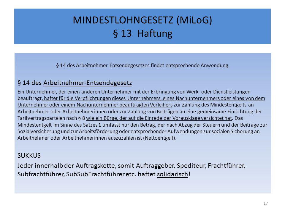 MINDESTLOHNGESETZ (MiLoG) § 13 Haftung § 14 des Arbeitnehmer-Entsendegesetzes findet entsprechende Anwendung.
