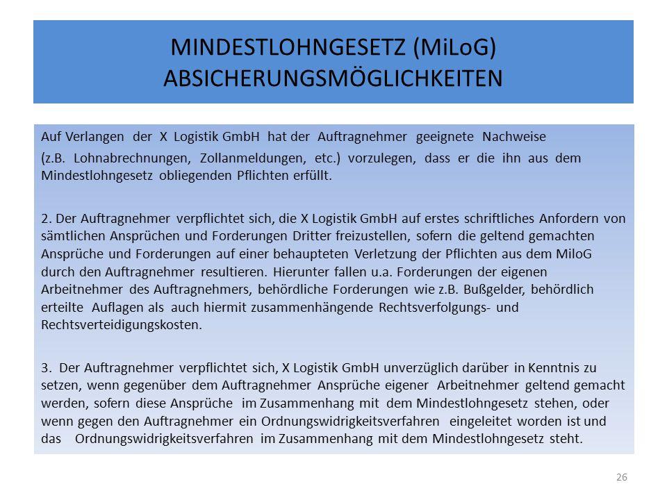 MINDESTLOHNGESETZ (MiLoG) ABSICHERUNGSMÖGLICHKEITEN Auf Verlangen der X Logistik GmbH hat der Auftragnehmer geeignete Nachweise (z.B.