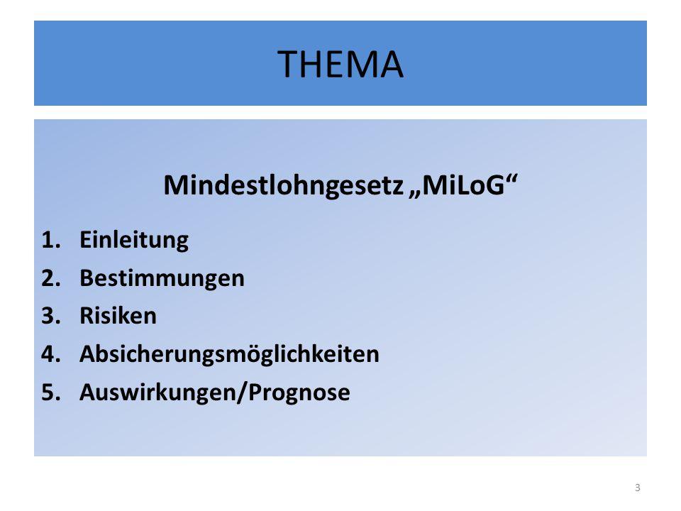 """THEMA Mindestlohngesetz """"MiLoG 1.Einleitung 2.Bestimmungen 3.Risiken 4.Absicherungsmöglichkeiten 5.Auswirkungen/Prognose 3"""