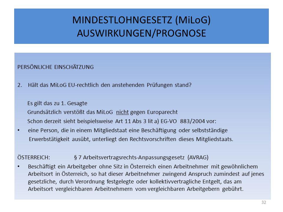 MINDESTLOHNGESETZ (MiLoG) AUSWIRKUNGEN/PROGNOSE PERSÖNLICHE EINSCHÄTZUNG 2.Hält das MiLoG EU-rechtlich den anstehenden Prüfungen stand.