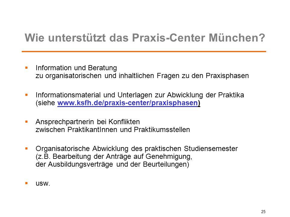 Wie unterstützt das Praxis-Center München?  Information und Beratung zu organisatorischen und inhaltlichen Fragen zu den Praxisphasen  Informationsm