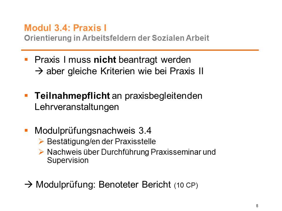 Modul 3.4: Praxis I Orientierung in Arbeitsfeldern der Sozialen Arbeit  Praxis I muss nicht beantragt werden  aber gleiche Kriterien wie bei Praxis