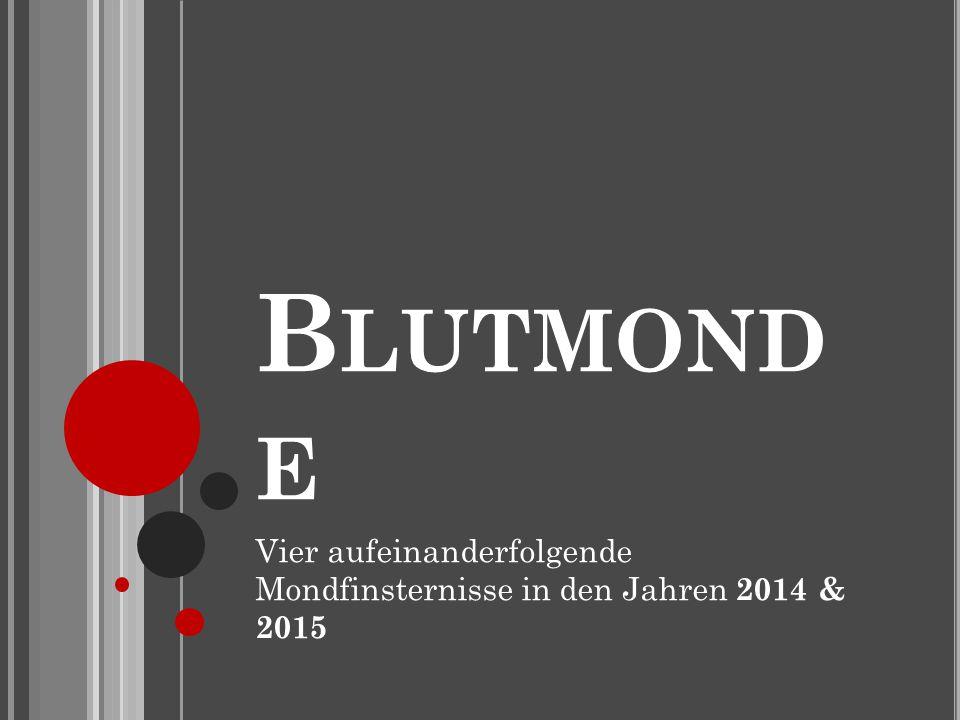B LUTMOND E Vier aufeinanderfolgende Mondfinsternisse in den Jahren 2014 & 2015