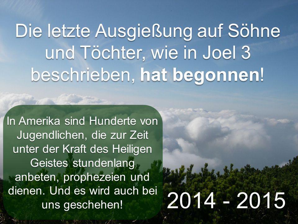 Die letzte Ausgießung auf Söhne und Töchter, wie in Joel 3 beschrieben, hat begonnen! 2014 - 2015 In Amerika sind Hunderte von Jugendlichen, die zur Z