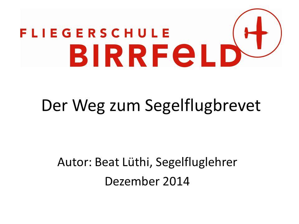 Der Weg zum Segelflugbrevet Autor: Beat Lüthi, Segelfluglehrer Dezember 2014
