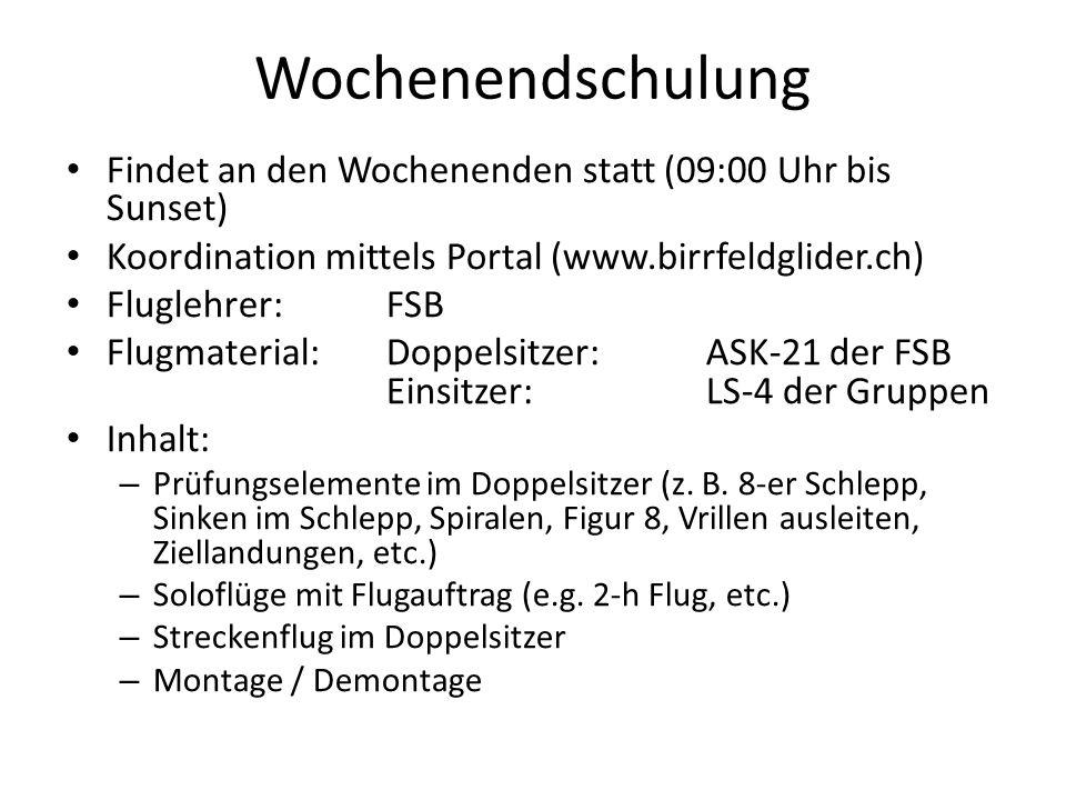 Wochenendschulung Findet an den Wochenenden statt (09:00 Uhr bis Sunset) Koordination mittels Portal (www.birrfeldglider.ch) Fluglehrer: FSB Flugmater