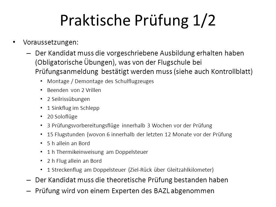Praktische Prüfung 1/2 Voraussetzungen: – Der Kandidat muss die vorgeschriebene Ausbildung erhalten haben (Obligatorische Übungen), was von der Flugsc