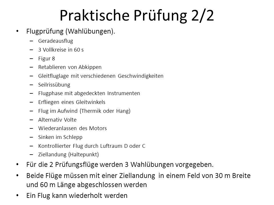 Praktische Prüfung 2/2 Flugprüfung (Wahlübungen). – Geradeausflug – 3 Vollkreise in 60 s – Figur 8 – Retablieren von Abkippen – Gleitfluglage mit vers
