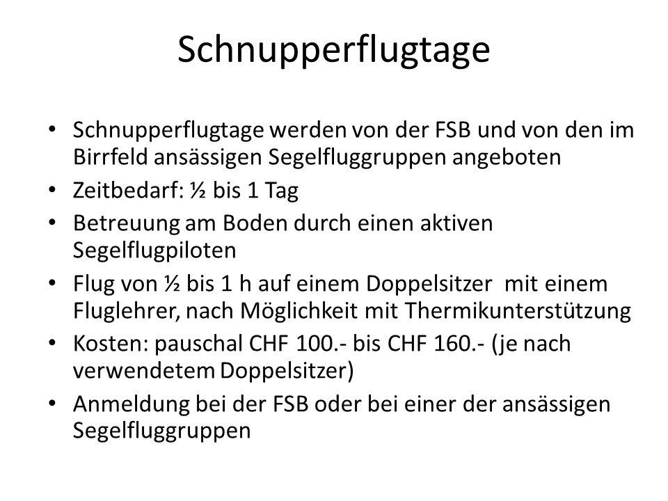 Schnupperflugtage Schnupperflugtage werden von der FSB und von den im Birrfeld ansässigen Segelfluggruppen angeboten Zeitbedarf: ½ bis 1 Tag Betreuung