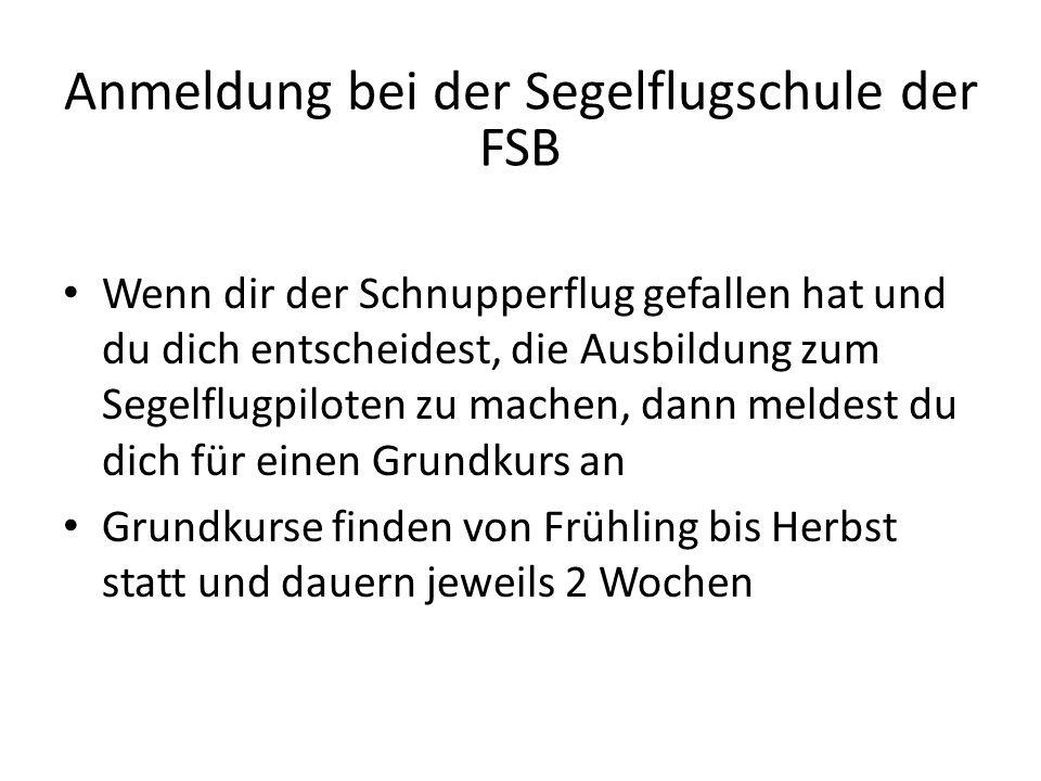 Anmeldung bei der Segelflugschule der FSB Wenn dir der Schnupperflug gefallen hat und du dich entscheidest, die Ausbildung zum Segelflugpiloten zu mac