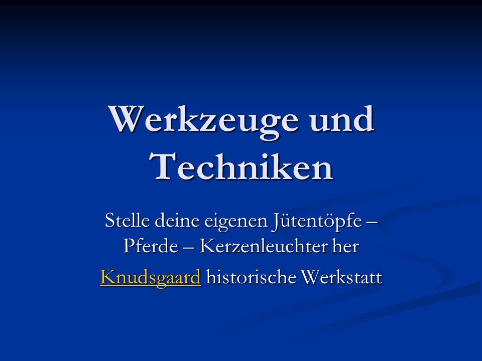 Werkzeuge und Techniken Stelle deine eigenen Jütentöpfe – Pferde – Kerzenleuchter her KnudsgaardKnudsgaard historische Werkstatt Knudsgaard