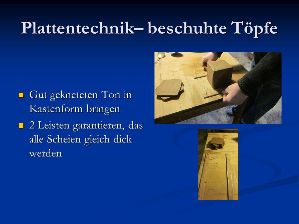 Plattentechnik– beschuhte Töpfe Gut gekneteten Ton in Kastenform bringen Gut gekneteten Ton in Kastenform bringen 2 Leisten garantieren, das alle Sche