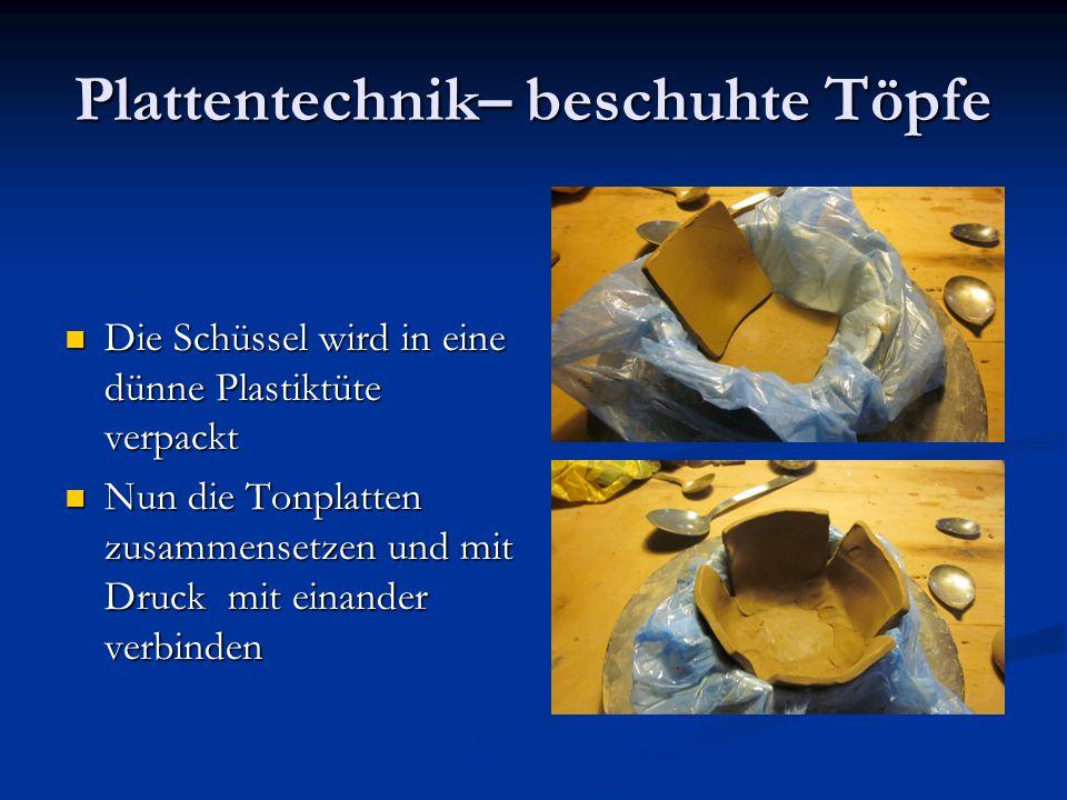 Plattentechnik– beschuhte Töpfe Die Schüssel wird in eine dünne Plastiktüte verpackt Die Schüssel wird in eine dünne Plastiktüte verpackt Nun die Tonp