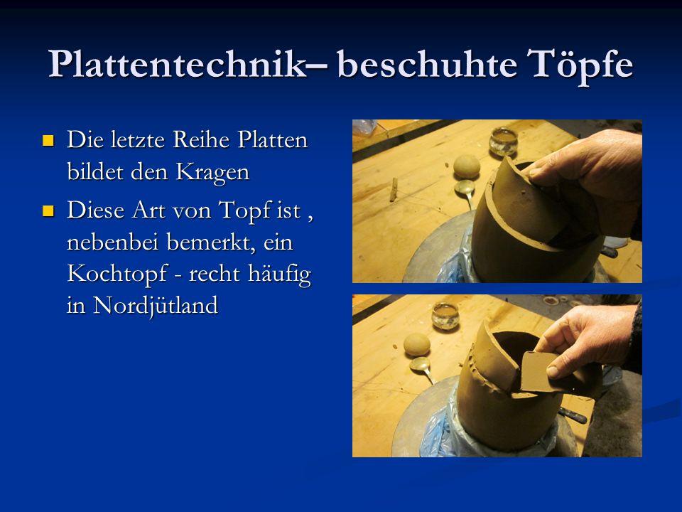 Plattentechnik– beschuhte Töpfe Die letzte Reihe Platten bildet den Kragen Die letzte Reihe Platten bildet den Kragen Diese Art von Topf ist, nebenbei