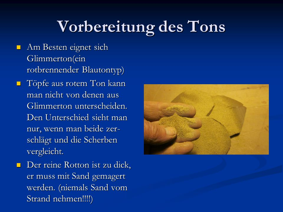 Vorbereitung des Tons Am Besten eignet sich Glimmerton(ein rotbrennender Blautontyp) Am Besten eignet sich Glimmerton(ein rotbrennender Blautontyp) Tö