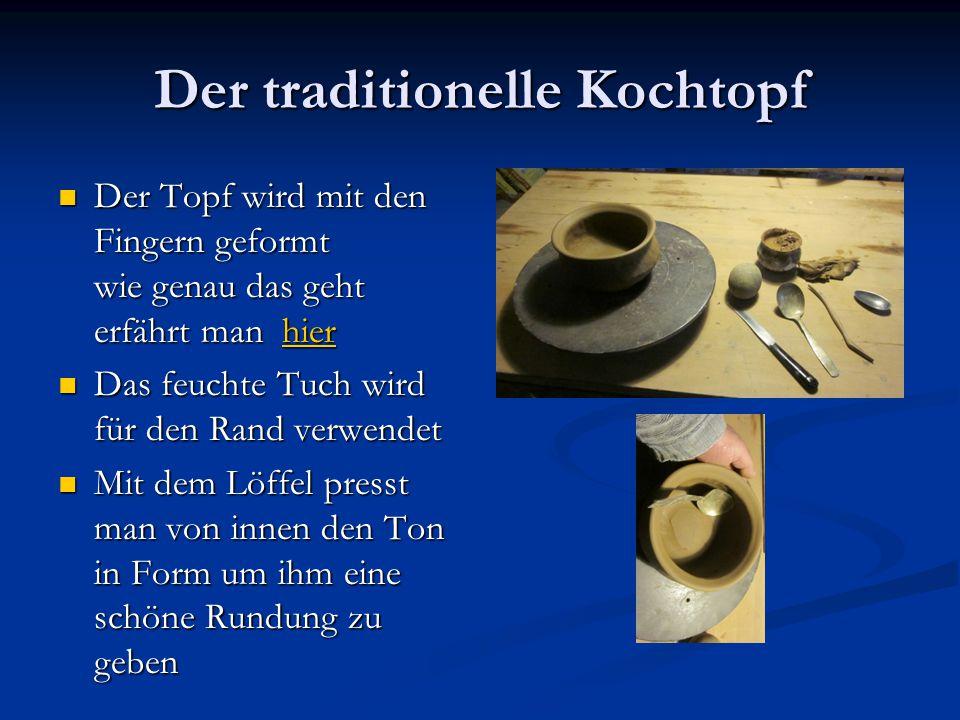 Der traditionelle Kochtopf Der Topf wird mit den Fingern geformt wie genau das geht erfährt man hier Der Topf wird mit den Fingern geformt wie genau d